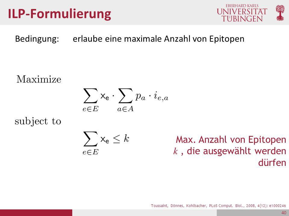 ILP-Formulierung Bedingung:erlaube eine maximale Anzahl von Epitopen Toussaint, Dönnes, Kohlbacher, PLoS Comput. Biol., 2008, 4(12): e1000246 Max. Anz