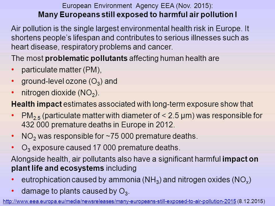 European Environment Agency EEA (Nov. 2015): Many Europeans still exposed to harmful air pollution I Air pollution is the single largest environmental