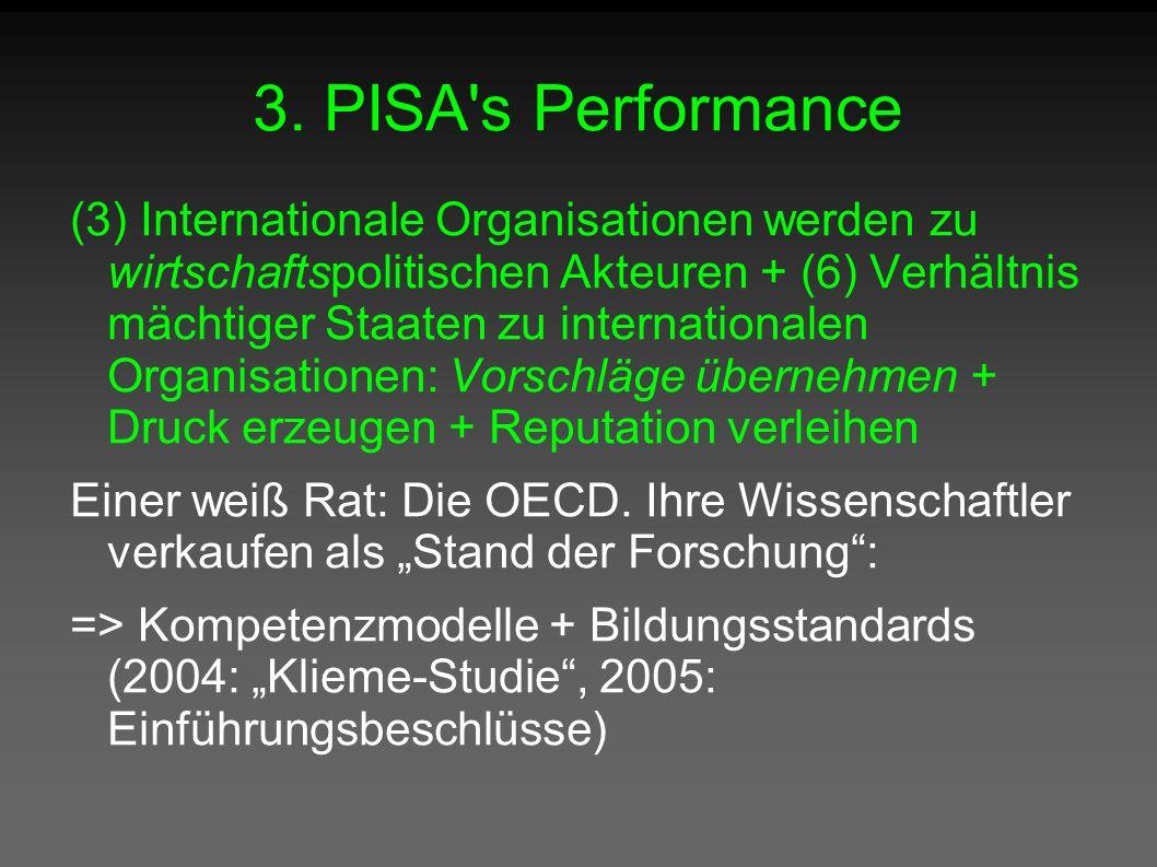 3. PISA's Performance (3) Internationale Organisationen werden zu wirtschaftspolitischen Akteuren + (6) Verhältnis mächtiger Staaten zu internationale