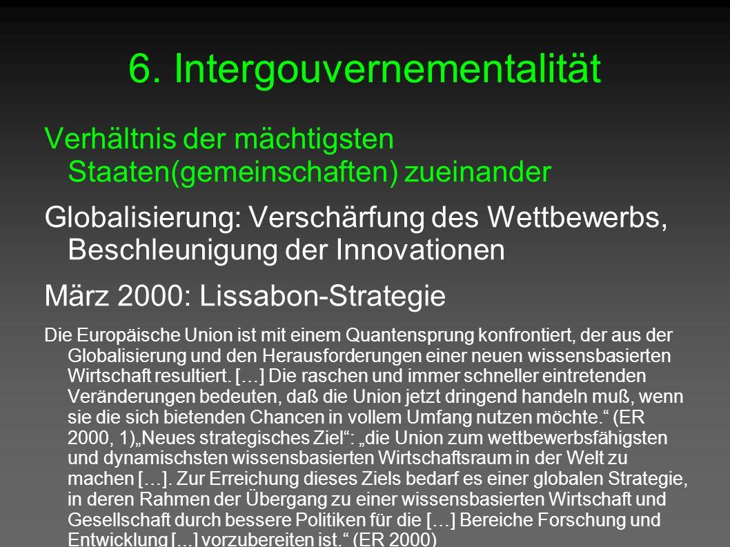 6. Intergouvernementalität Verhältnis der mächtigsten Staaten(gemeinschaften) zueinander Globalisierung: Verschärfung des Wettbewerbs, Beschleunigung
