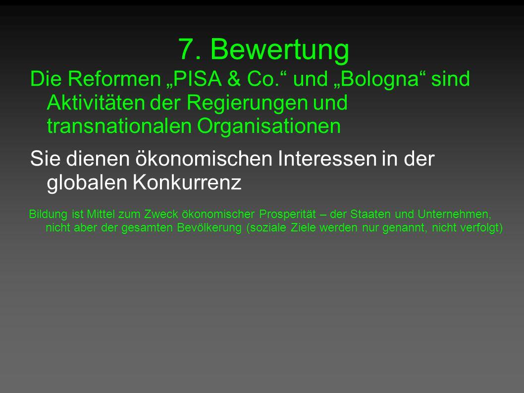 """7. Bewertung Die Reformen """"PISA & Co."""" und """"Bologna"""" sind Aktivitäten der Regierungen und transnationalen Organisationen Sie dienen ökonomischen Inter"""
