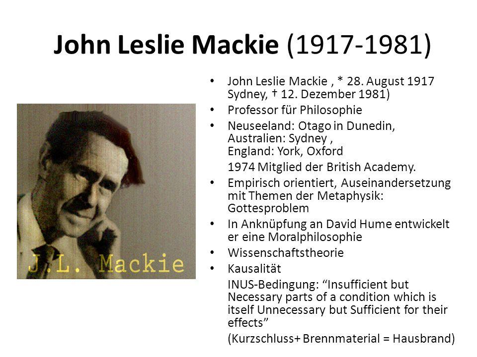 John Leslie Mackie (1917-1981) John Leslie Mackie, * 28. August 1917 Sydney, † 12. Dezember 1981) Professor für Philosophie Neuseeland: Otago in Duned