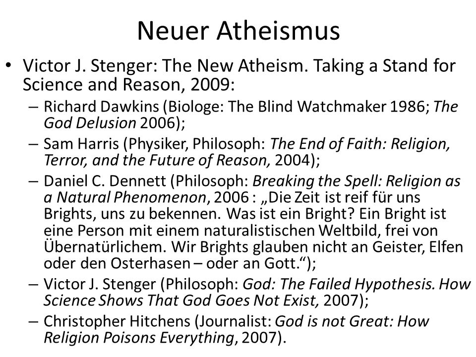 Neuer Atheismus Victor J. Stenger: The New Atheism. Taking a Stand for Science and Reason, 2009: – Richard Dawkins (Biologe: The Blind Watchmaker 1986