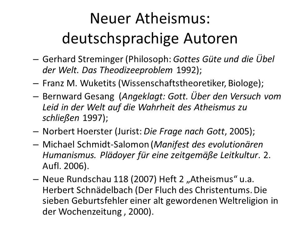 Neuer Atheismus: deutschsprachige Autoren – Gerhard Streminger (Philosoph: Gottes Güte und die Übel der Welt. Das Theodizeeproblem 1992); – Franz M. W