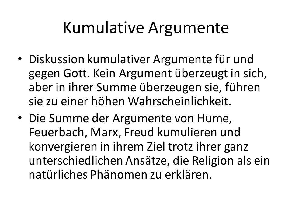 Kumulative Argumente Diskussion kumulativer Argumente für und gegen Gott. Kein Argument überzeugt in sich, aber in ihrer Summe überzeugen sie, führen