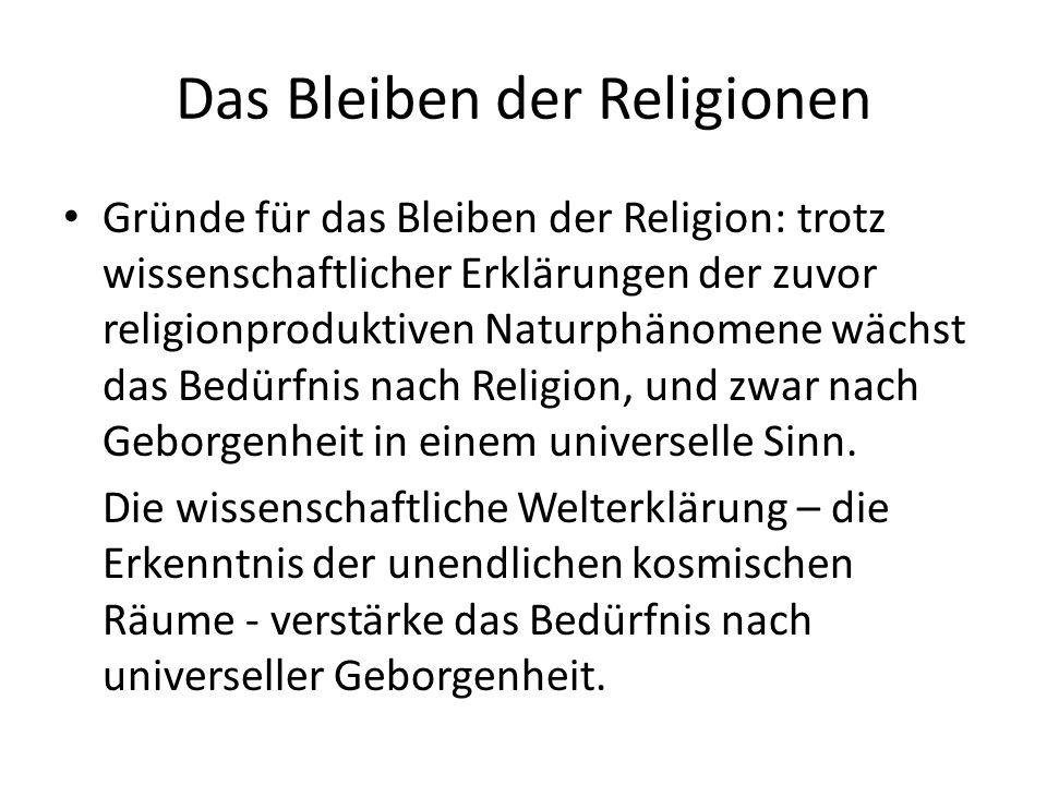 Das Bleiben der Religionen Gründe für das Bleiben der Religion: trotz wissenschaftlicher Erklärungen der zuvor religionproduktiven Naturphänomene wäch