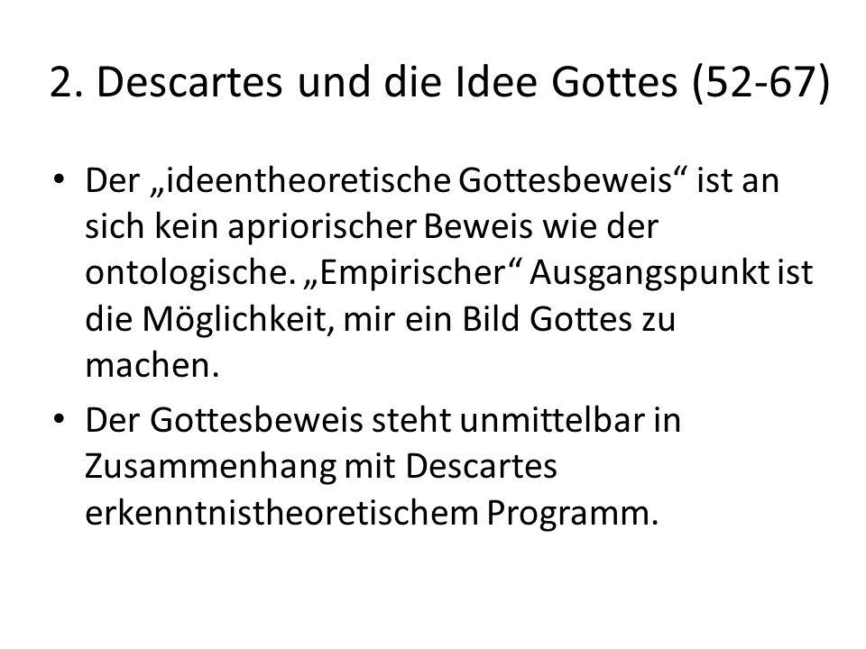 """2. Descartes und die Idee Gottes (52-67) Der """"ideentheoretische Gottesbeweis"""" ist an sich kein apriorischer Beweis wie der ontologische. """"Empirischer"""""""
