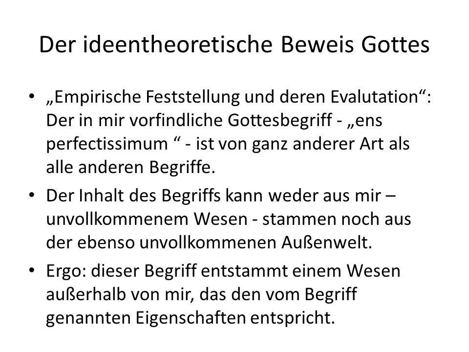 """Der ideentheoretische Beweis Gottes """"Empirische Feststellung und deren Evalutation"""": Der in mir vorfindliche Gottesbegriff - """"ens perfectissimum """" - i"""