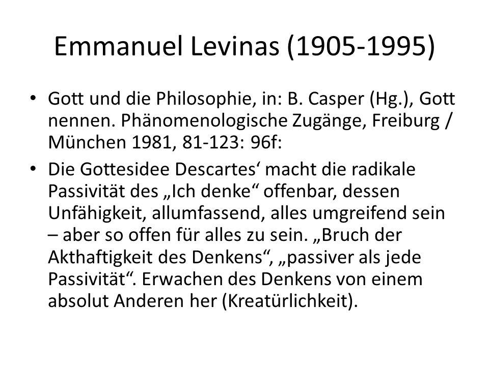 Emmanuel Levinas (1905-1995) Gott und die Philosophie, in: B. Casper (Hg.), Gott nennen. Phänomenologische Zugänge, Freiburg / München 1981, 81-123: 9