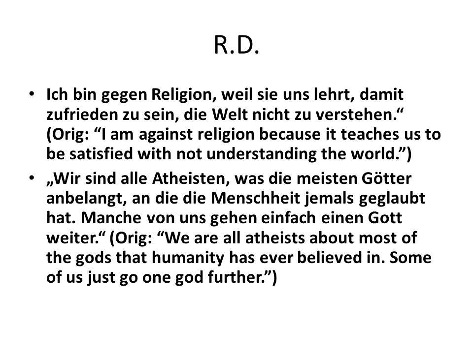"""R.D. Ich bin gegen Religion, weil sie uns lehrt, damit zufrieden zu sein, die Welt nicht zu verstehen."""" (Orig: """"I am against religion because it teach"""