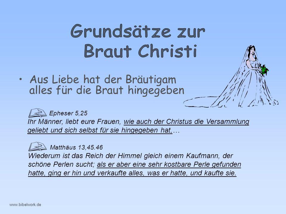 Aus Liebe hat der Bräutigam alles für die Braut hingegeben Epheser 5,25 Ihr Männer, liebt eure Frauen, wie auch der Christus die Versammlung geliebt u
