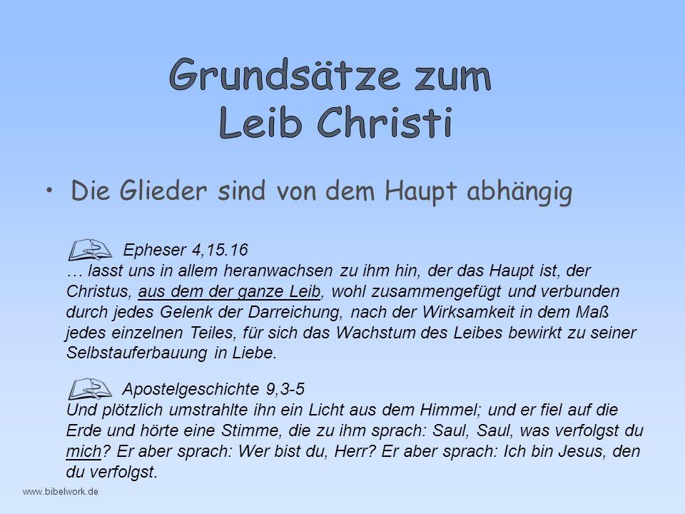 Die Glieder sind von dem Haupt abhängig Epheser 4,15.16 … lasst uns in allem heranwachsen zu ihm hin, der das Haupt ist, der Christus, aus dem der gan