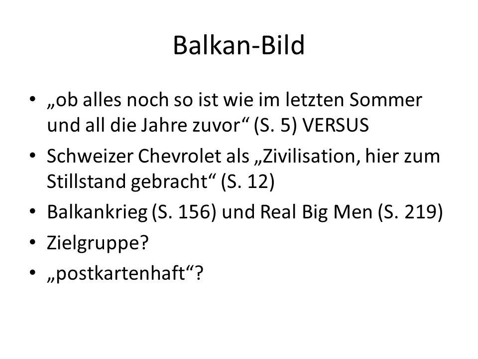 """Balkan-Bild """"ob alles noch so ist wie im letzten Sommer und all die Jahre zuvor"""" (S. 5) VERSUS Schweizer Chevrolet als """"Zivilisation, hier zum Stillst"""