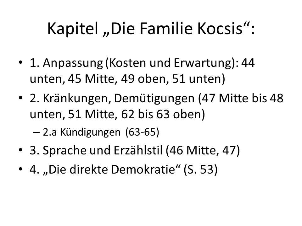 """Kapitel """"Die Familie Kocsis"""": 1. Anpassung (Kosten und Erwartung): 44 unten, 45 Mitte, 49 oben, 51 unten) 2. Kränkungen, Demütigungen (47 Mitte bis 48"""