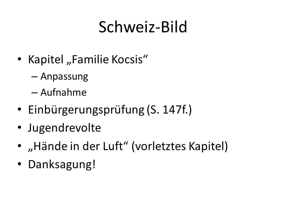 """Schweiz-Bild Kapitel """"Familie Kocsis"""" – Anpassung – Aufnahme Einbürgerungsprüfung (S. 147f.) Jugendrevolte """"Hände in der Luft"""" (vorletztes Kapitel) Da"""