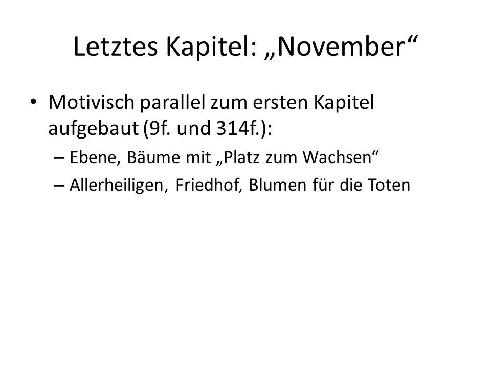"""Letztes Kapitel: """"November"""" Motivisch parallel zum ersten Kapitel aufgebaut (9f. und 314f.): – Ebene, Bäume mit """"Platz zum Wachsen"""" – Allerheiligen, F"""