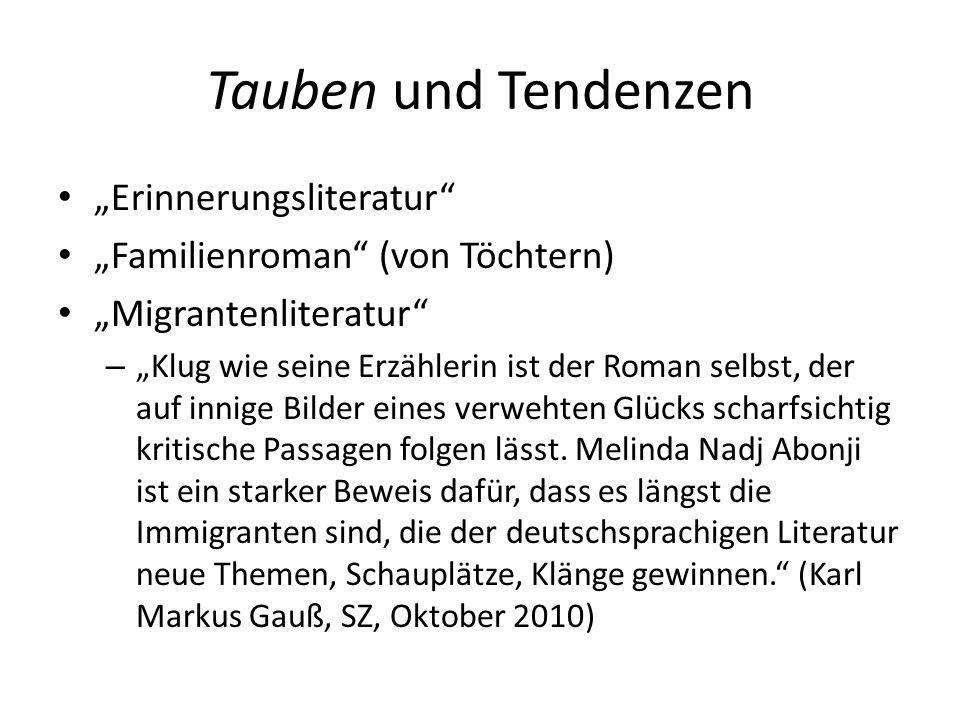 """Tauben und Tendenzen """"Erinnerungsliteratur"""" """"Familienroman"""" (von Töchtern) """"Migrantenliteratur"""" – """"Klug wie seine Erzählerin ist der Roman selbst, der"""