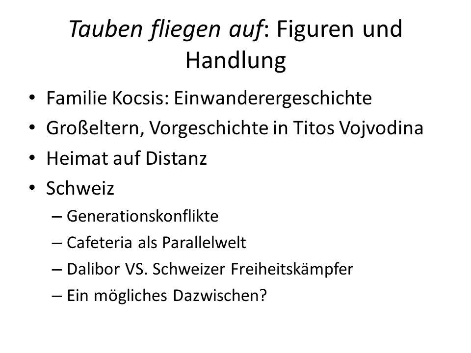 Tauben fliegen auf: Figuren und Handlung Familie Kocsis: Einwanderergeschichte Großeltern, Vorgeschichte in Titos Vojvodina Heimat auf Distanz Schweiz