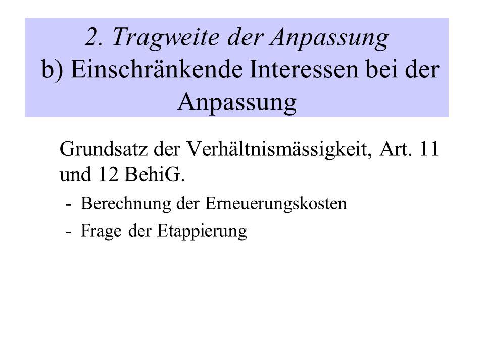 2. Tragweite der Anpassung b) Einschränkende Interessen bei der Anpassung Grundsatz der Verhältnismässigkeit, Art. 11 und 12 BehiG. -Berechnung der Er