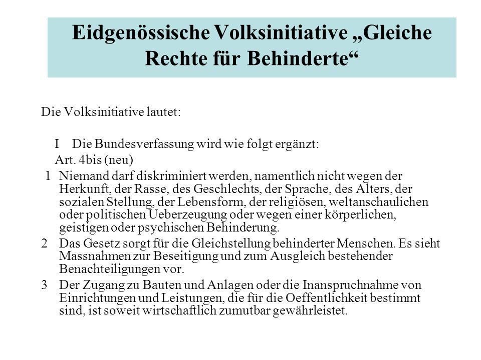"""Eidgenössische Volksinitiative """"Gleiche Rechte für Behinderte Die Volksinitiative lautet: I Die Bundesverfassung wird wie folgt ergänzt: Art."""