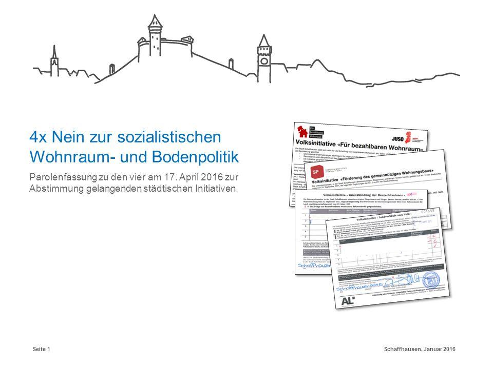 Schaffhausen, Januar 2016Seite 1 4x Nein zur sozialistischen Wohnraum- und Bodenpolitik Parolenfassung zu den vier am 17. April 2016 zur Abstimmung ge