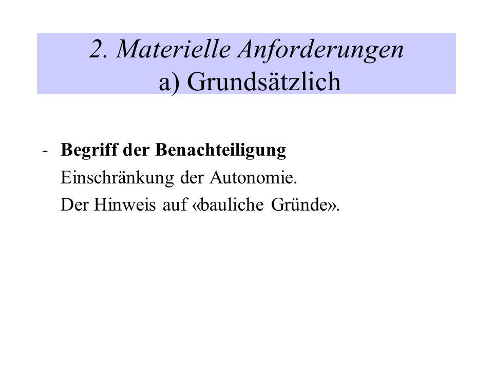 2. Materielle Anforderungen a) Grundsätzlich -Begriff der Benachteiligung Einschränkung der Autonomie. Der Hinweis auf «bauliche Gründe».