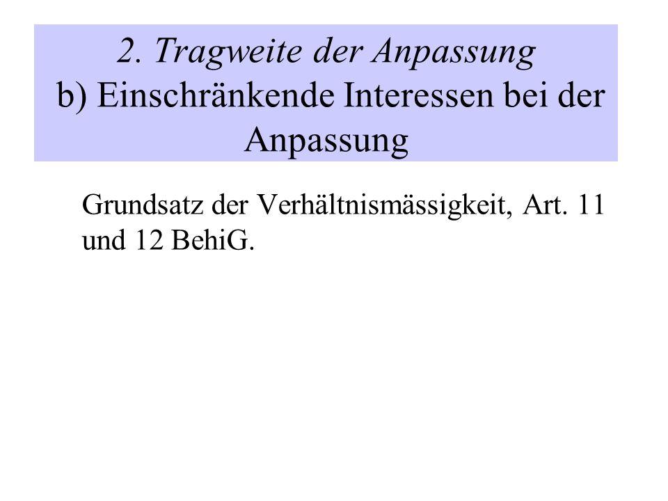2. Tragweite der Anpassung b) Einschränkende Interessen bei der Anpassung Grundsatz der Verhältnismässigkeit, Art. 11 und 12 BehiG.