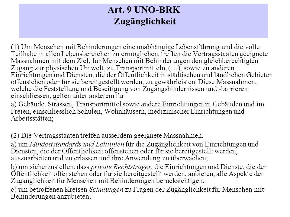 Art. 9 UNO-BRK Zugänglichkeit (1) Um Menschen mit Behinderungen eine unabhängige Lebensführung und die volle Teilhabe in allen Lebensbereichen zu ermö