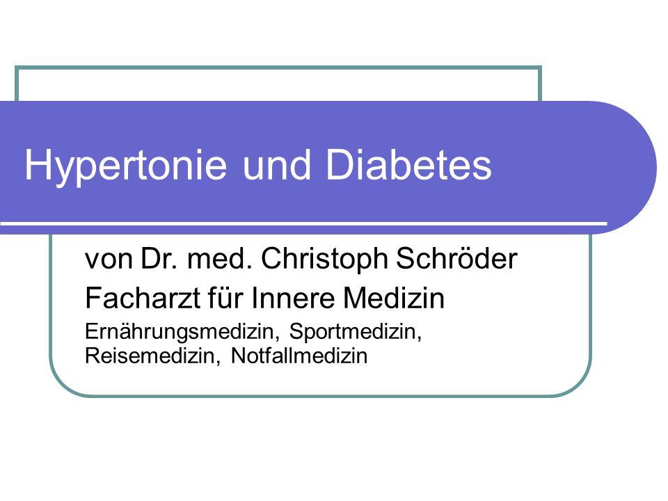 Hypertonie und Diabetes von Dr. med. Christoph Schröder Facharzt für Innere Medizin Ernährungsmedizin, Sportmedizin, Reisemedizin, Notfallmedizin
