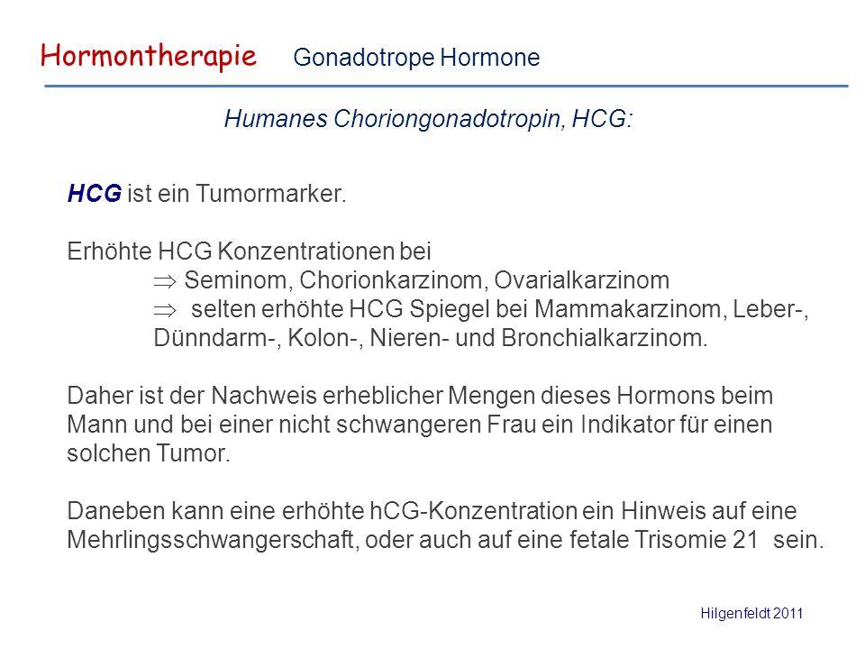Hormontherapie Hilgenfeldt 2011 Gonadotrope Hormone HCG ist ein Tumormarker.