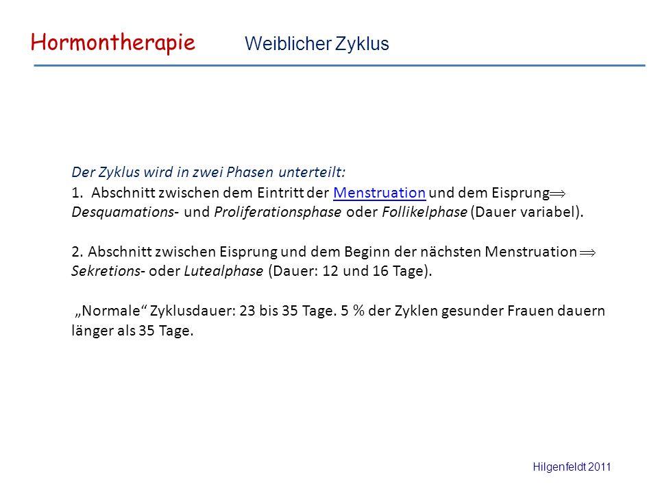 Hormontherapie Hilgenfeldt 2011 Weiblicher Zyklus Der Zyklus wird in zwei Phasen unterteilt: 1.