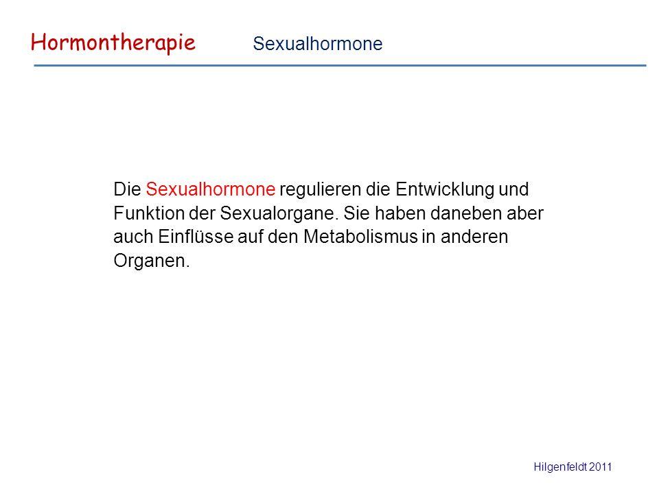 Hormontherapie Hilgenfeldt 2011 Die Sexualhormone regulieren die Entwicklung und Funktion der Sexualorgane.