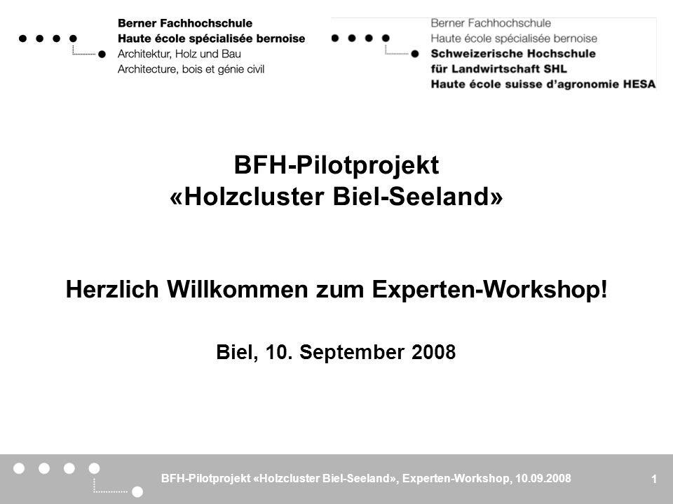 BFH-Pilotprojekt «Holzcluster Biel-Seeland», Experten-Workshop, 10.09.2008 2 BFH-Pilotprojekt «Holzcluster Biel-Seeland» Untersuchungsgegenstand: Clustering als wirtschaftliches Förderinstrument und wissenschaftliche Erkenntnismethodik für Schweizer Wirtschaftssektoren