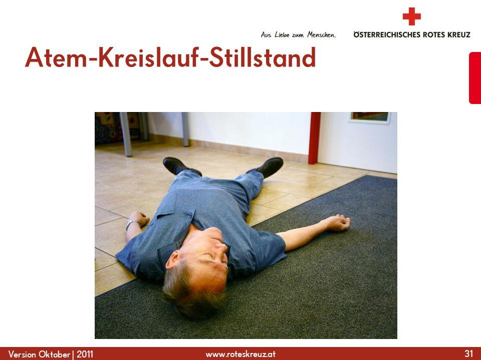 www.roteskreuz.at Version Oktober | 2011 Atem-Kreislauf-Stillstand 31