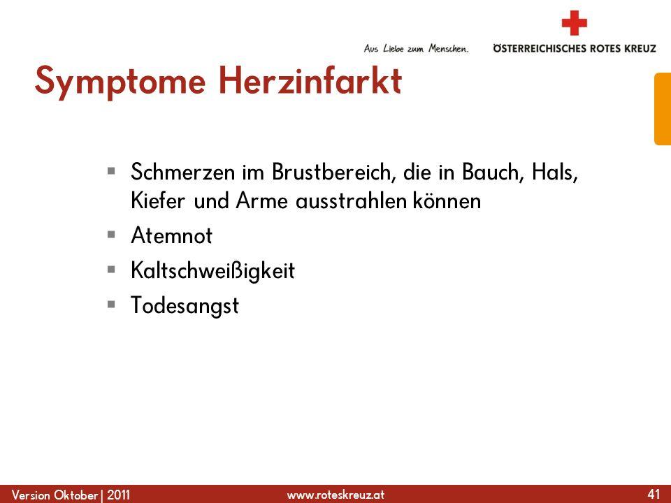 www.roteskreuz.at Version Oktober | 2011 Symptome Herzinfarkt  Schmerzen im Brustbereich, die in Bauch, Hals, Kiefer und Arme ausstrahlen können  Atemnot  Kaltschweißigkeit  Todesangst 41