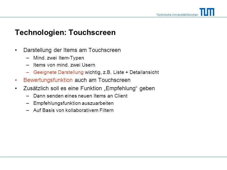 Technische Universität München Technologien: Touchscreen Darstellung der Items am Touchscreen –Mind.