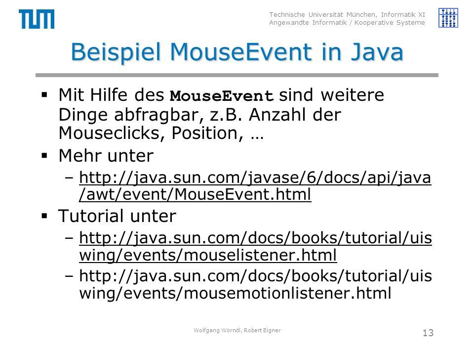 Technische Universität München, Informatik XI Angewandte Informatik / Kooperative Systeme Beispiel MouseEvent in Java  Mit Hilfe des MouseEvent sind weitere Dinge abfragbar, z.B.