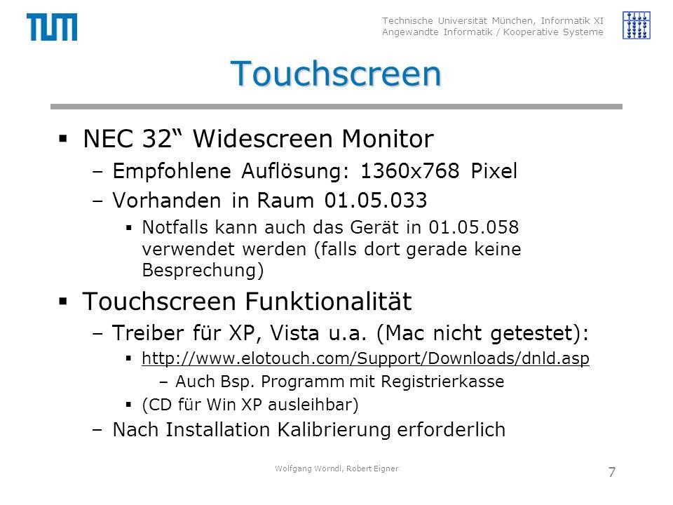 Technische Universität München, Informatik XI Angewandte Informatik / Kooperative Systeme Touchscreen  NEC 32 Widescreen Monitor –Empfohlene Auflösung: 1360x768 Pixel –Vorhanden in Raum 01.05.033  Notfalls kann auch das Gerät in 01.05.058 verwendet werden (falls dort gerade keine Besprechung)  Touchscreen Funktionalität –Treiber für XP, Vista u.a.