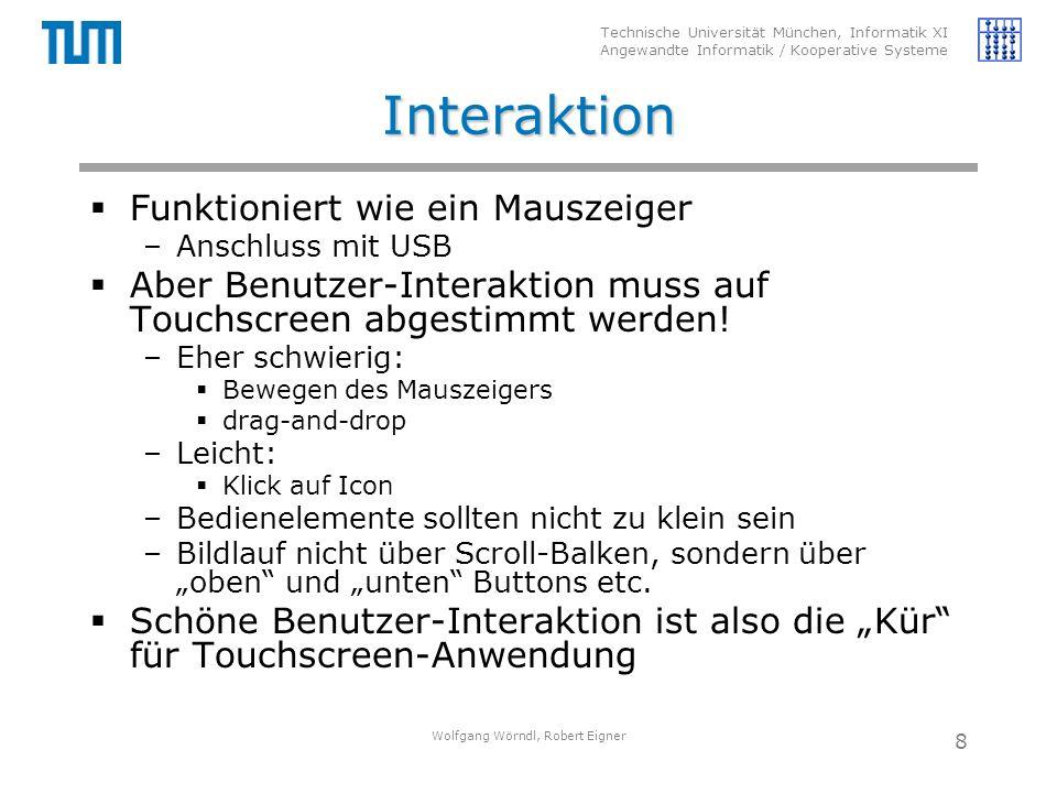 Technische Universität München, Informatik XI Angewandte Informatik / Kooperative Systeme Interaktion  Funktioniert wie ein Mauszeiger –Anschluss mit USB  Aber Benutzer-Interaktion muss auf Touchscreen abgestimmt werden.