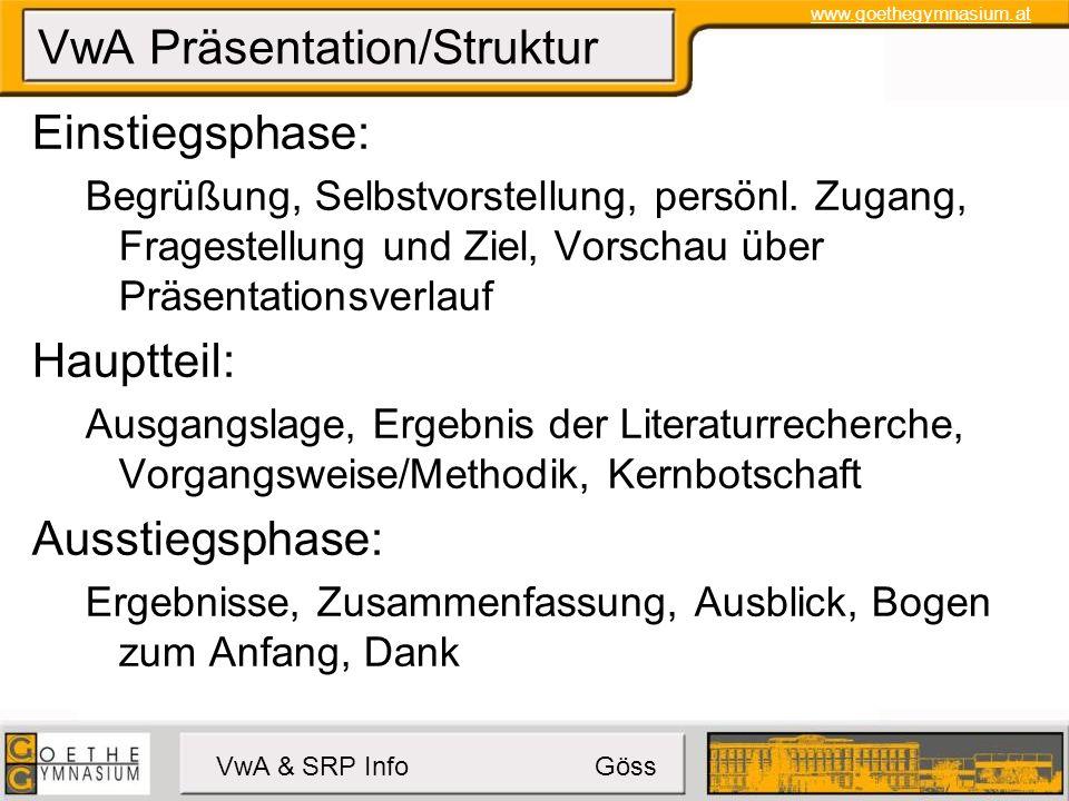 www.goethegymnasium.at VwA & SRP Info Göss VwA Präsentation/Struktur Einstiegsphase: Begrüßung, Selbstvorstellung, persönl.