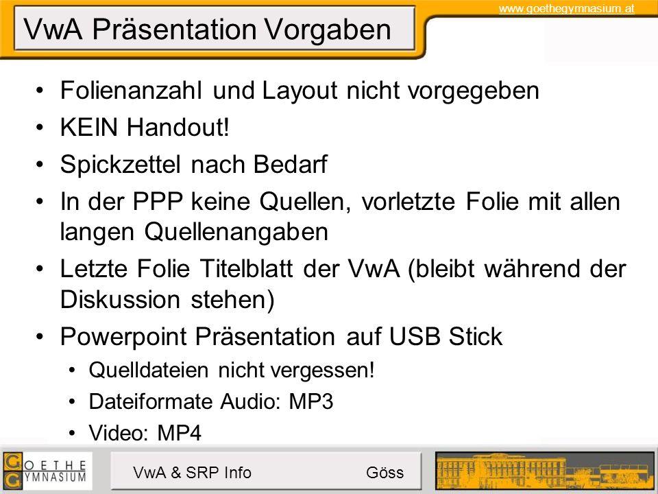 www.goethegymnasium.at VwA & SRP Info Göss VwA Präsentation Vorgaben Folienanzahl und Layout nicht vorgegeben KEIN Handout.