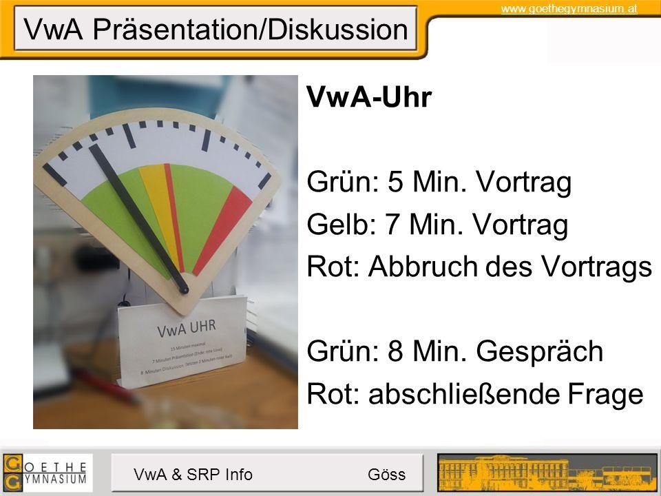 www.goethegymnasium.at VwA & SRP Info Göss VwA Präsentation/Diskussion VwA-Uhr Grün: 5 Min.