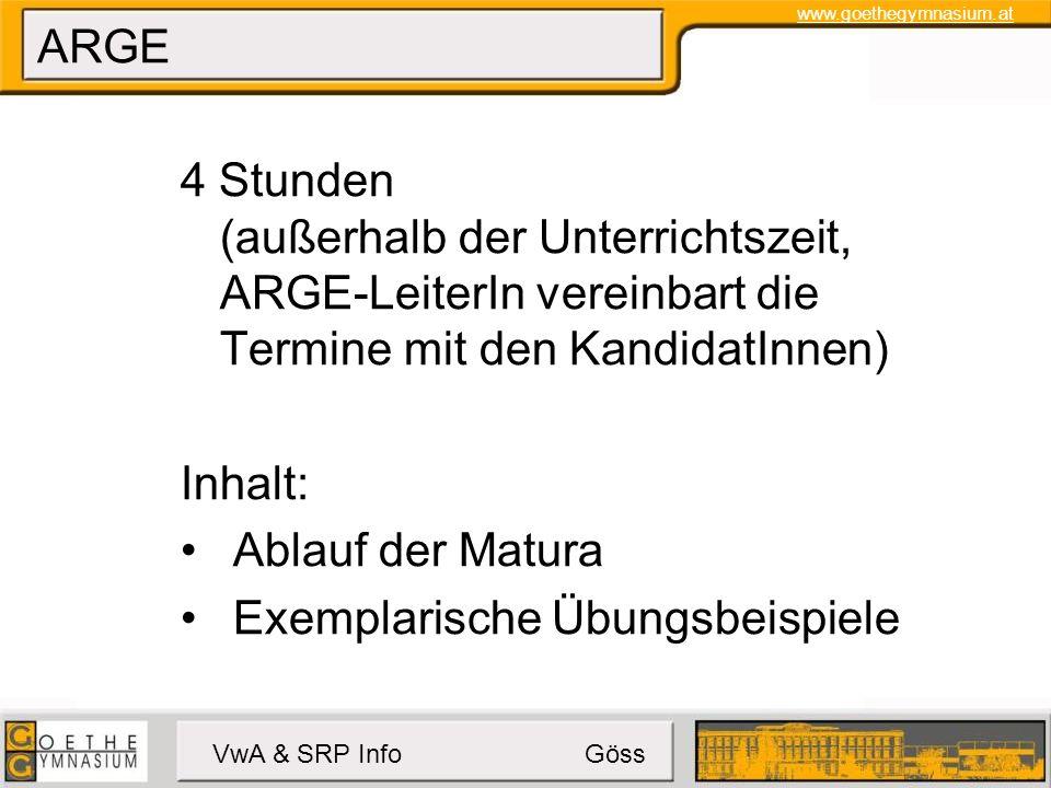 www.goethegymnasium.at VwA & SRP Info Göss ARGE 4 Stunden (außerhalb der Unterrichtszeit, ARGE-LeiterIn vereinbart die Termine mit den KandidatInnen) Inhalt: Ablauf der Matura Exemplarische Übungsbeispiele
