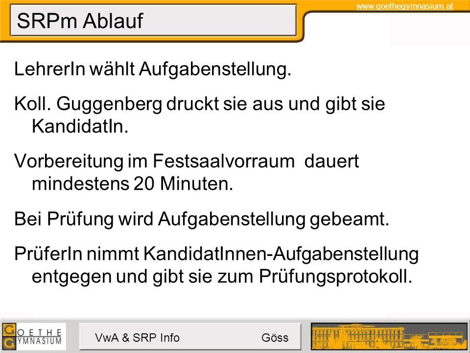www.goethegymnasium.at VwA & SRP Info Göss SRPm Ablauf LehrerIn wählt Aufgabenstellung.
