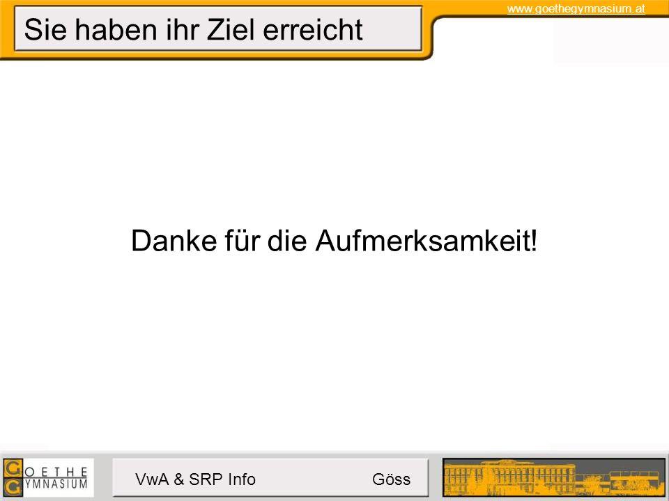 www.goethegymnasium.at VwA & SRP Info Göss Sie haben ihr Ziel erreicht Danke für die Aufmerksamkeit!