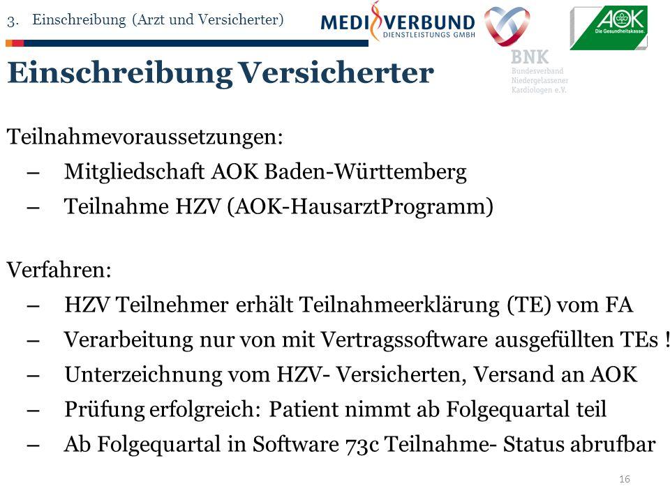 16 Einschreibung Versicherter Teilnahmevoraussetzungen: – Mitgliedschaft AOK Baden-Württemberg – Teilnahme HZV (AOK-HausarztProgramm) Verfahren: – HZV Teilnehmer erhält Teilnahmeerklärung (TE) vom FA – Verarbeitung nur von mit Vertragssoftware ausgefüllten TEs .