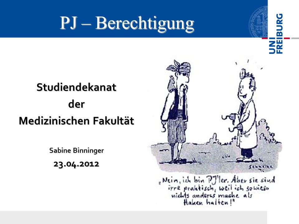 Studiendekanatder Medizinischen Fakultät Sabine Binninger 23.04.2012 PJ – Berechtigung