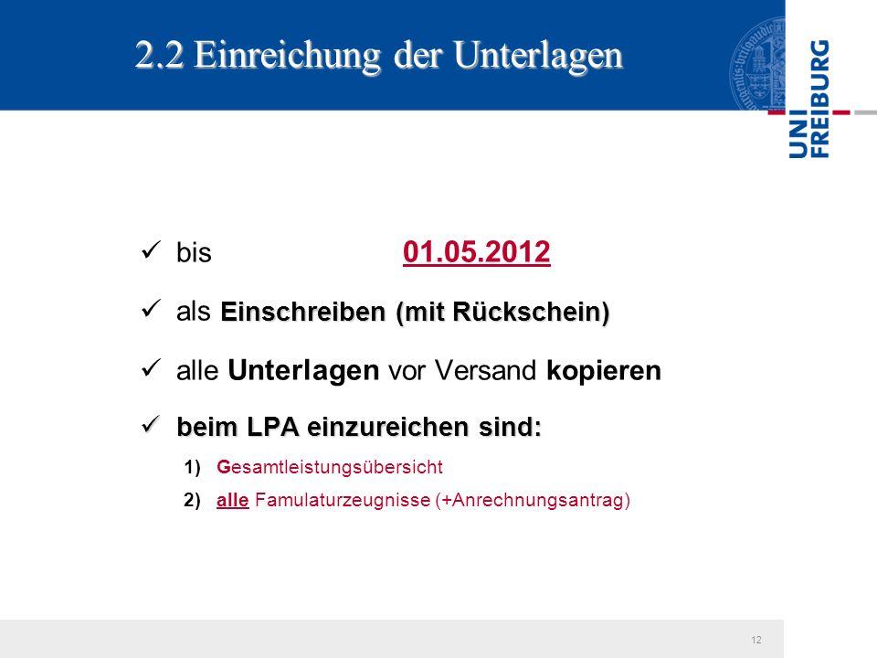 12 2.2 Einreichung der Unterlagen bis 01.05.2012 Einschreiben (mit Rückschein) als Einschreiben (mit Rückschein) alle Unterlagen vor Versand kopieren beim LPA einzureichen sind: beim LPA einzureichen sind: 1)Gesamtleistungsübersicht 2)alle Famulaturzeugnisse (+Anrechnungsantrag)