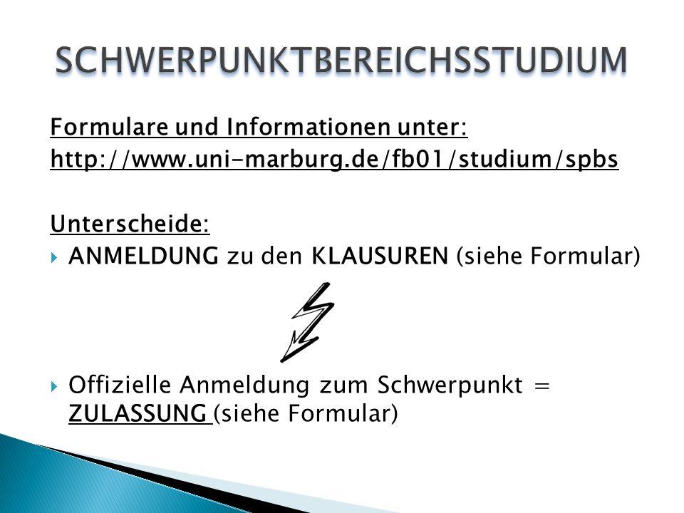 Formulare und Informationen unter: http://www.uni-marburg.de/fb01/studium/spbs Unterscheide:  ANMELDUNG zu den KLAUSUREN (siehe Formular)  Offizielle Anmeldung zum Schwerpunkt = ZULASSUNG (siehe Formular)