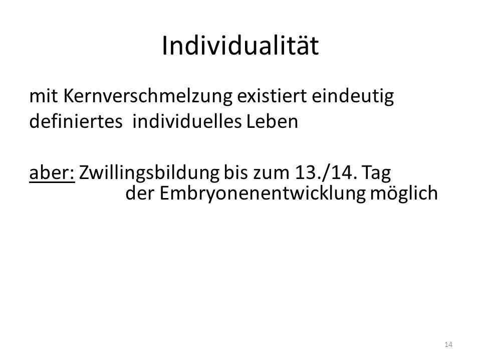 Individualität mit Kernverschmelzung existiert eindeutig definiertes individuelles Leben aber: Zwillingsbildung bis zum 13./14.